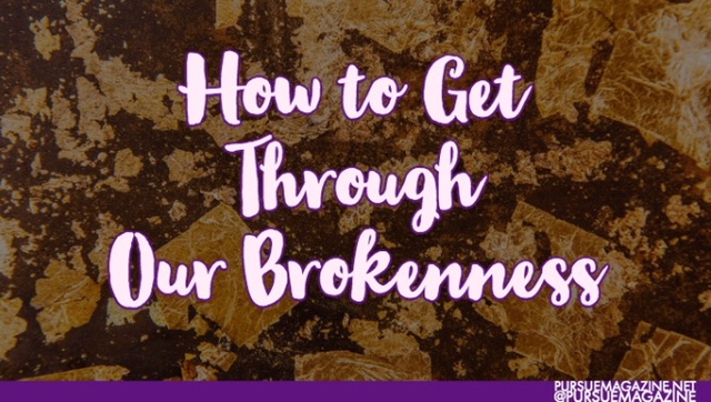 How to Get Through OurBrokenness